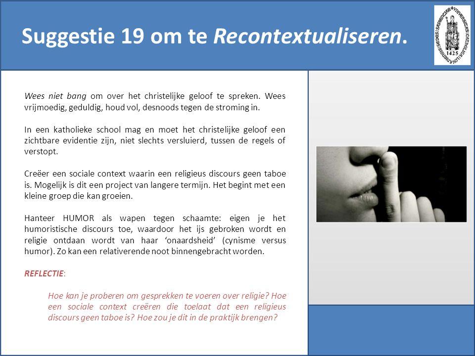 Suggestie 19 om te Recontextualiseren. Wees niet bang om over het christelijke geloof te spreken. Wees vrijmoedig, geduldig, houd vol, desnoods tegen