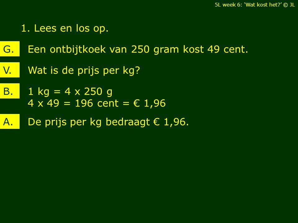 1.Lees en los op. Bereken de prijs per l.V. Twee liter roomijs kost 2,96 euroG.