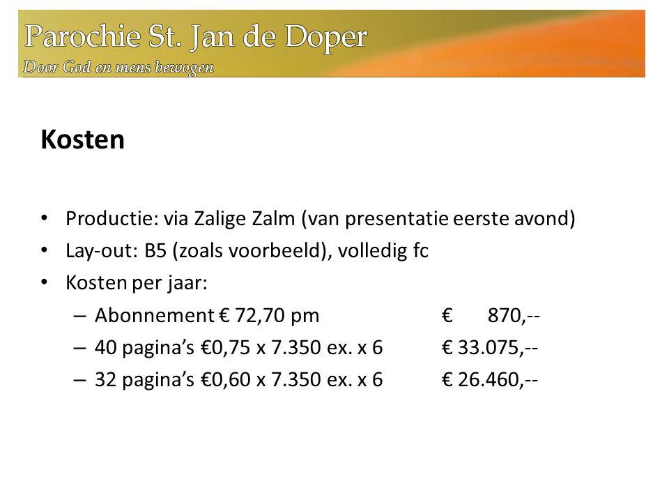 Kosten Productie: via Zalige Zalm (van presentatie eerste avond) Lay-out: B5 (zoals voorbeeld), volledig fc Kosten per jaar: – Abonnement € 72,70 pm€ 870,-- – 40 pagina's €0,75 x 7.350 ex.
