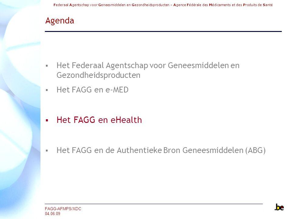Federaal Agentschap voor Geneesmiddelen en Gezondheidsproducten – Agence Fédérale des Médicaments et des Produits de Santé FAGG-AFMPS/XDC 04.06.09 Agenda  Het Federaal Agentschap voor Geneesmiddelen en Gezondheidsproducten  Het FAGG en e-MED  Het FAGG en eHealth  Het FAGG en de Authentieke Bron Geneesmiddelen (ABG)