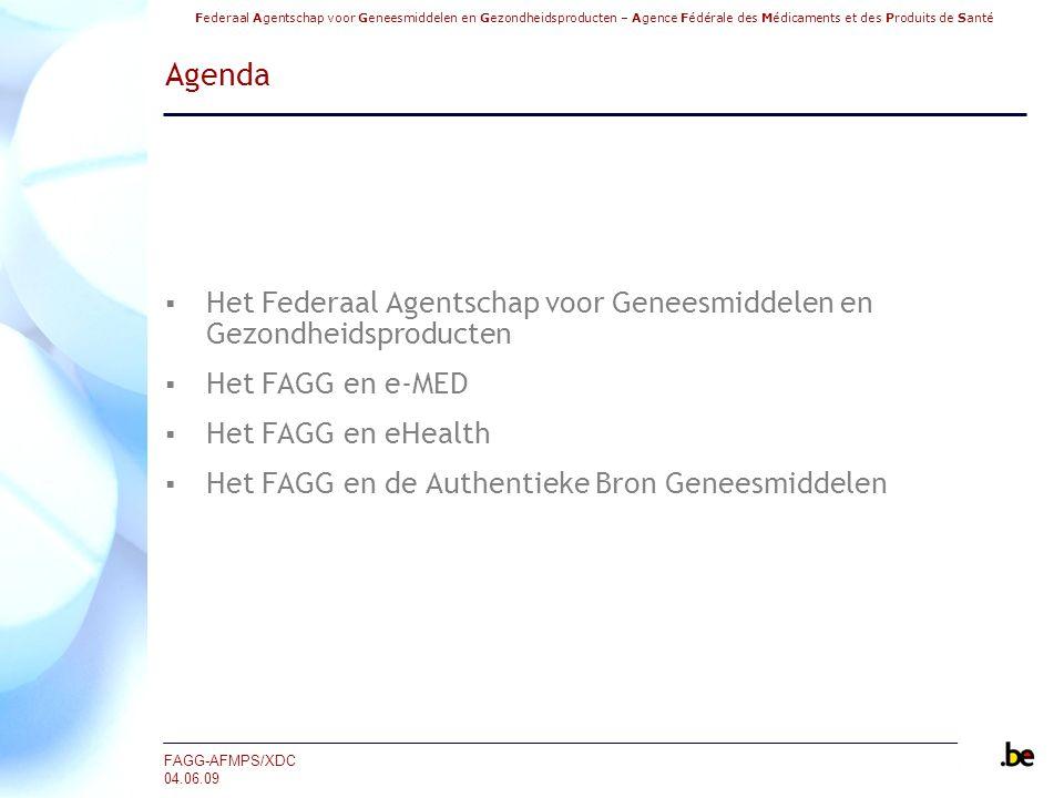 Federaal Agentschap voor Geneesmiddelen en Gezondheidsproducten – Agence Fédérale des Médicaments et des Produits de Santé FAGG-AFMPS/XDC 04.06.09 Ontwikkeling van de Authentieke Bron Geneesmiddelen  Doel: proefproject eind 2009  Afsluiten van de nodige services level agreements (SLA) tussen de verschillende partijen  Medewerking van de SMALS (overeenkomsten SMALS/FAGG) om de structuur van de Authentieke Bron Geneesmiddelen te bepalen (o.a.