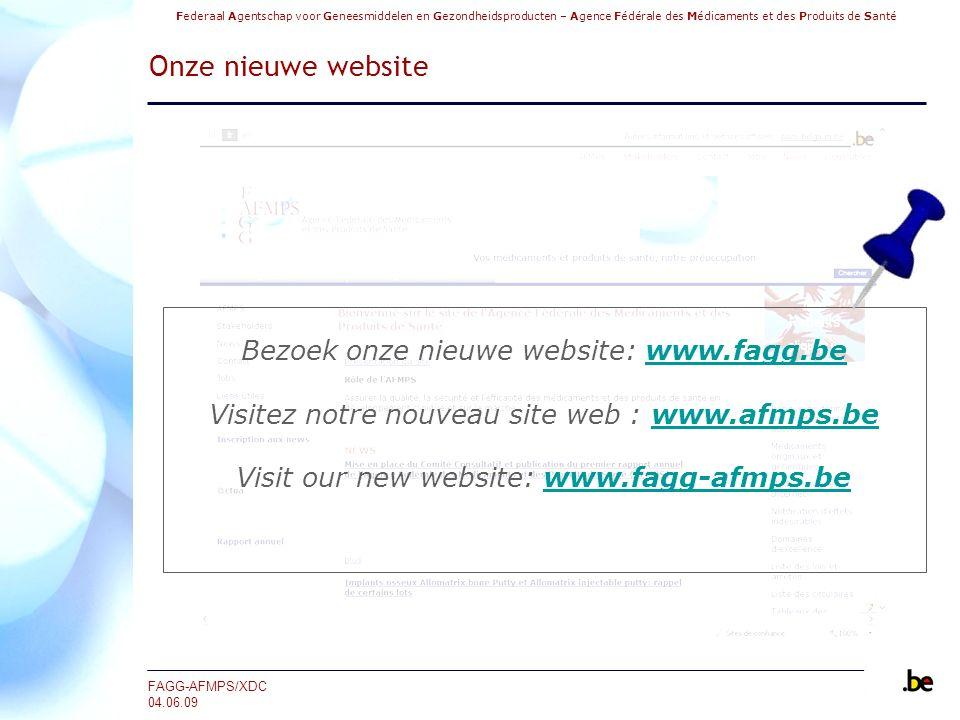Federaal Agentschap voor Geneesmiddelen en Gezondheidsproducten – Agence Fédérale des Médicaments et des Produits de Santé FAGG-AFMPS/XDC 04.06.09 Onze nieuwe website Bezoek onze nieuwe website: www.fagg.bewww.fagg.be Visitez notre nouveau site web : www.afmps.bewww.afmps.be Visit our new website: www.fagg-afmps.bewww.fagg-afmps.be