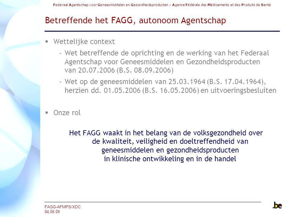 Federaal Agentschap voor Geneesmiddelen en Gezondheidsproducten – Agence Fédérale des Médicaments et des Produits de Santé FAGG-AFMPS/XDC 04.06.09 Bet