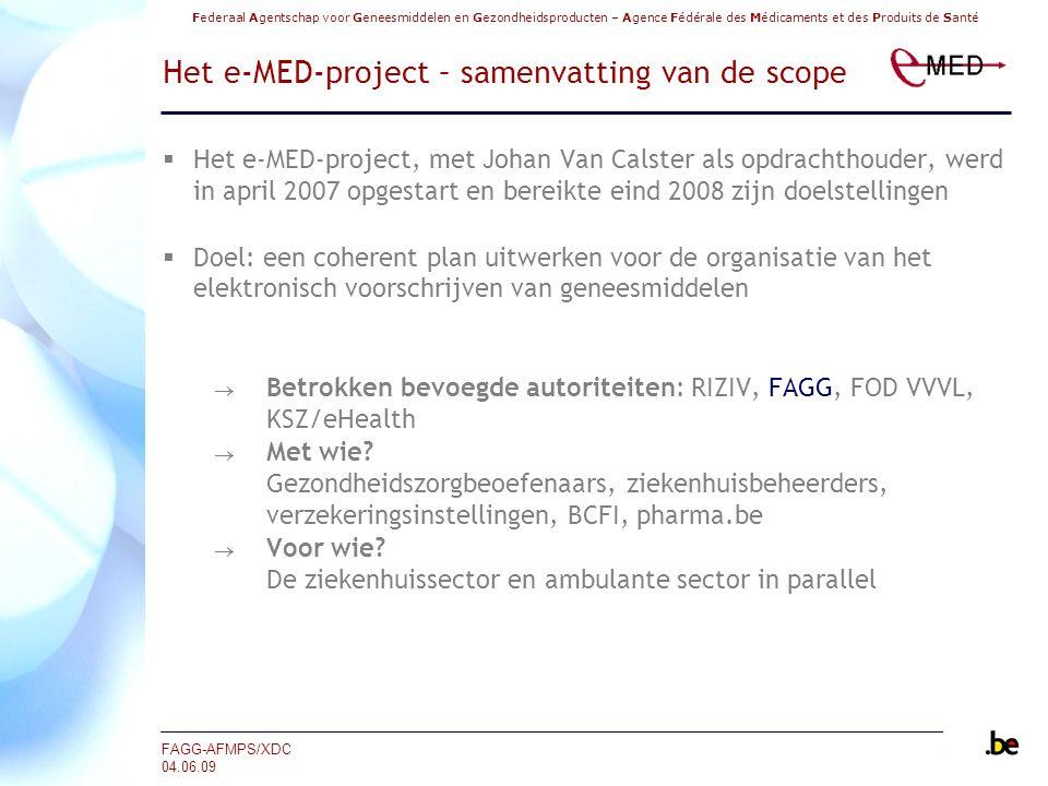 Federaal Agentschap voor Geneesmiddelen en Gezondheidsproducten – Agence Fédérale des Médicaments et des Produits de Santé FAGG-AFMPS/XDC 04.06.09  Het e-MED-project, met Johan Van Calster als opdrachthouder, werd in april 2007 opgestart en bereikte eind 2008 zijn doelstellingen  Doel: een coherent plan uitwerken voor de organisatie van het elektronisch voorschrijven van geneesmiddelen  Betrokken bevoegde autoriteiten: RIZIV, FAGG, FOD VVVL, KSZ/eHealth  Met wie.