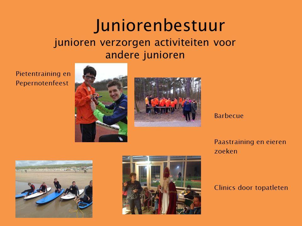 Juniorenbestuur junioren verzorgen activiteiten voor andere junioren Pietentraining en Pepernotenfeest Barbecue Paastraining en eieren zoeken Clinics door topatleten