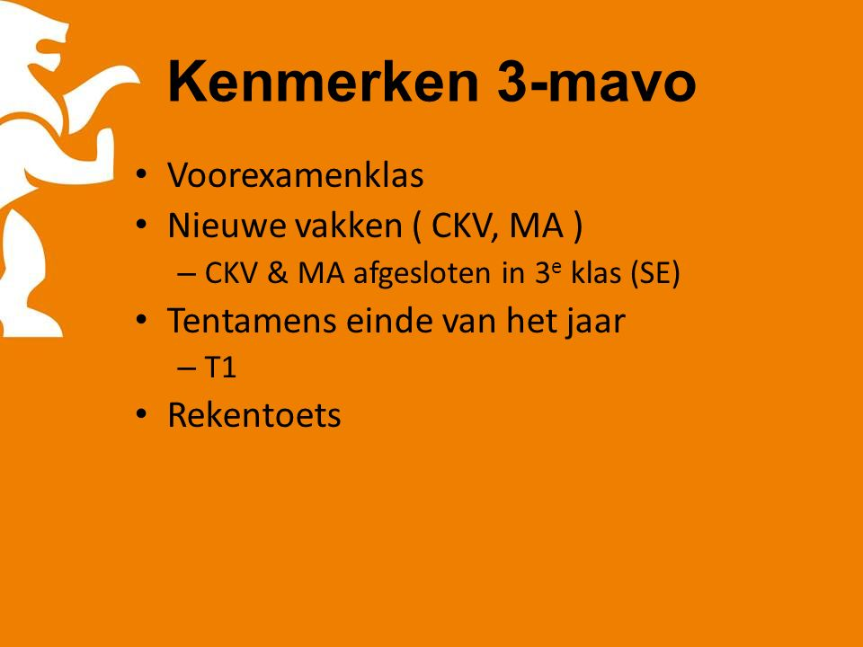 Kenmerken 3-mavo Voorexamenklas Nieuwe vakken ( CKV, MA ) – CKV & MA afgesloten in 3 e klas (SE) Tentamens einde van het jaar – T1 Rekentoets