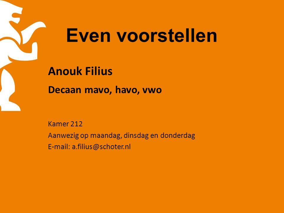 Even voorstellen Anouk Filius Decaan mavo, havo, vwo Kamer 212 Aanwezig op maandag, dinsdag en donderdag E-mail: a.filius@schoter.nl