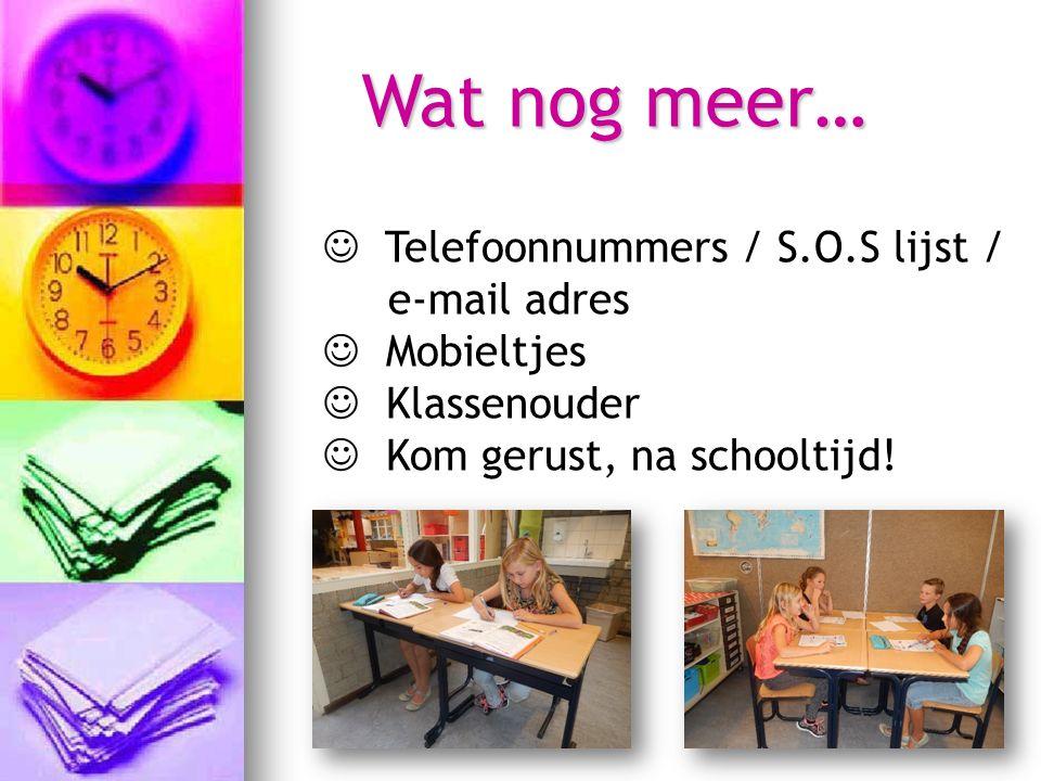 Wat nog meer… Telefoonnummers / S.O.S lijst / e-mail adres Mobieltjes Klassenouder Kom gerust, na schooltijd!
