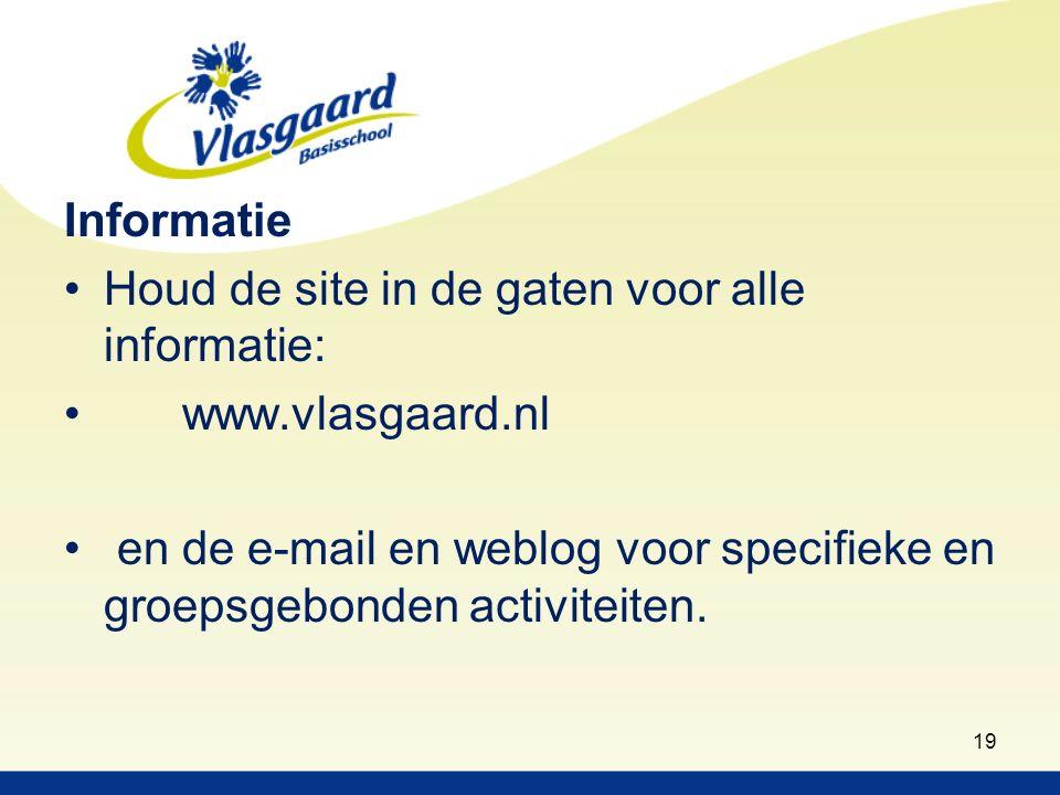 Informatie Houd de site in de gaten voor alle informatie: www.vlasgaard.nl en de e-mail en weblog voor specifieke en groepsgebonden activiteiten.