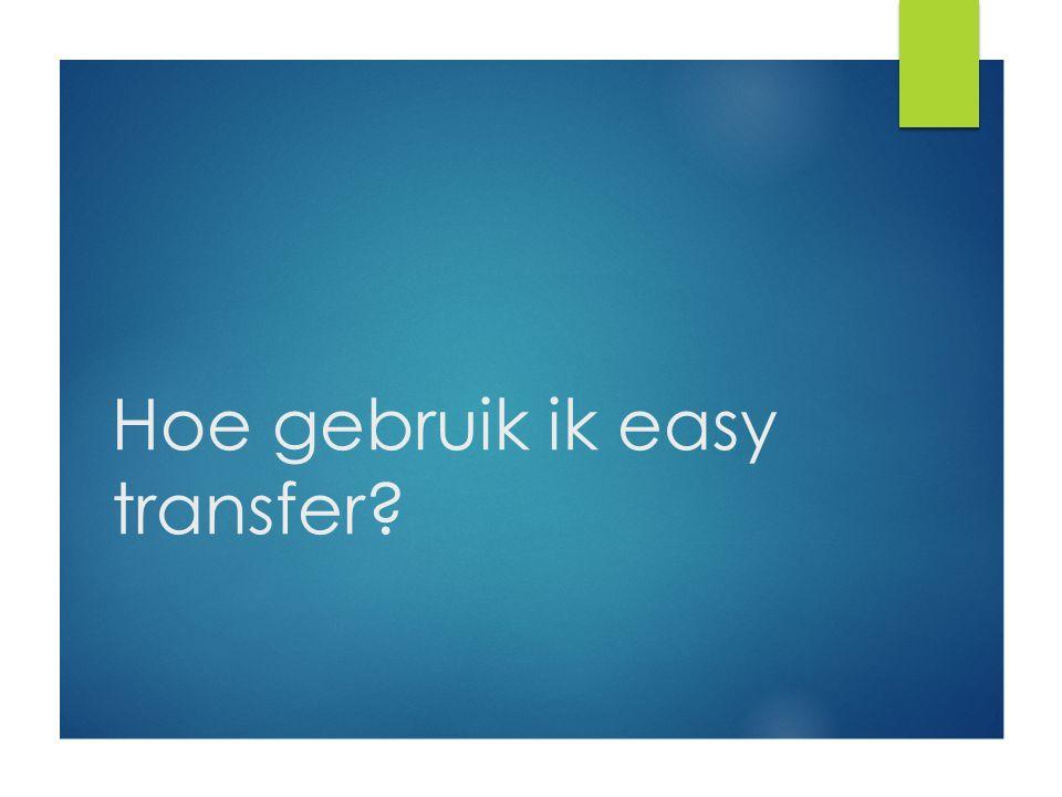 Hoe gebruik ik easy transfer?
