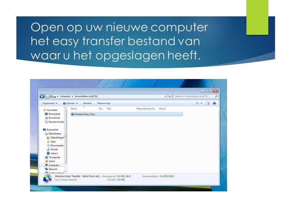 Open op uw nieuwe computer het easy transfer bestand van waar u het opgeslagen heeft.