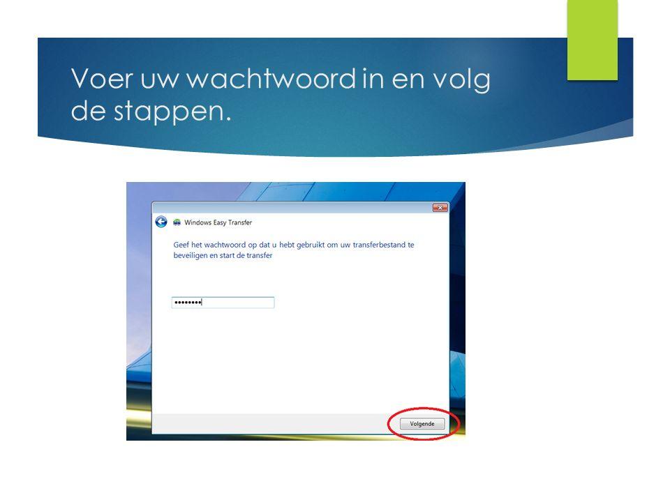 Voer uw wachtwoord in en volg de stappen.