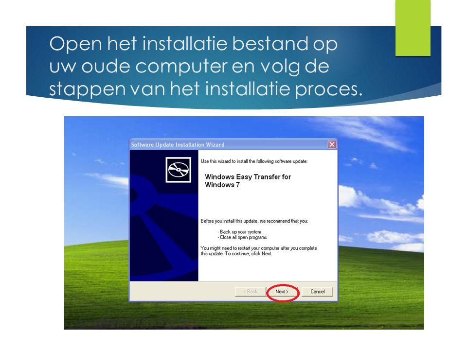 Open het installatie bestand op uw oude computer en volg de stappen van het installatie proces.