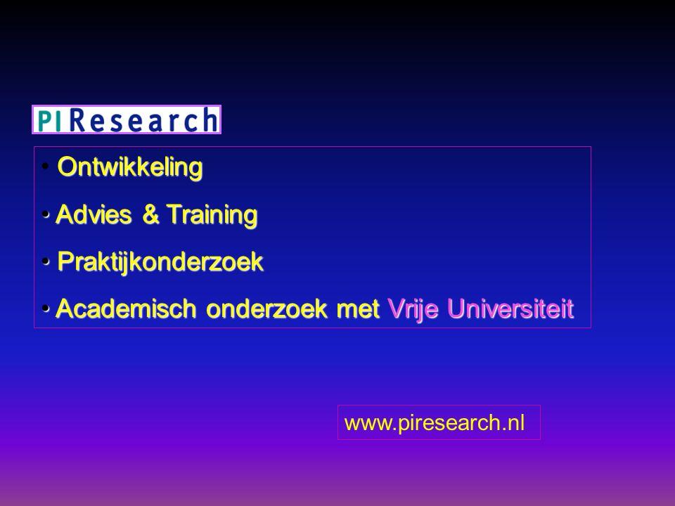 Ontwikkeling Advies & Training Advies & Training Praktijkonderzoek Praktijkonderzoek Academisch onderzoek met Vrije Universiteit Academisch onderzoek met Vrije Universiteit www.piresearch.nl