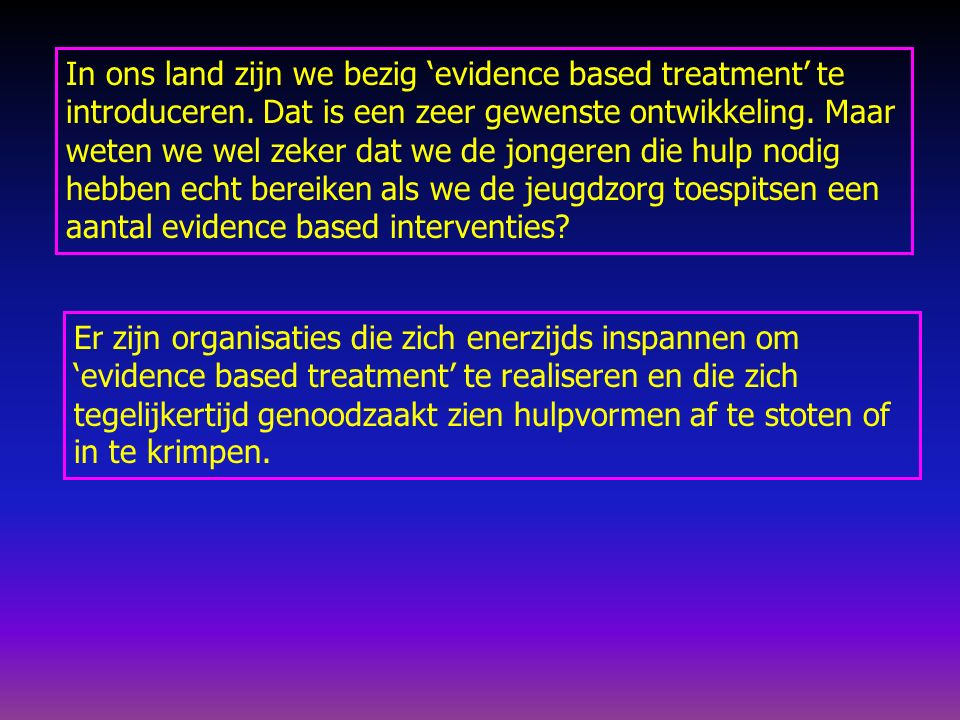 In ons land zijn we bezig 'evidence based treatment' te introduceren.