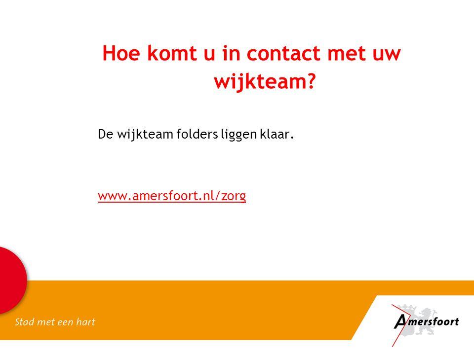 Hoe komt u in contact met uw wijkteam? De wijkteam folders liggen klaar. www.amersfoort.nl/zorg