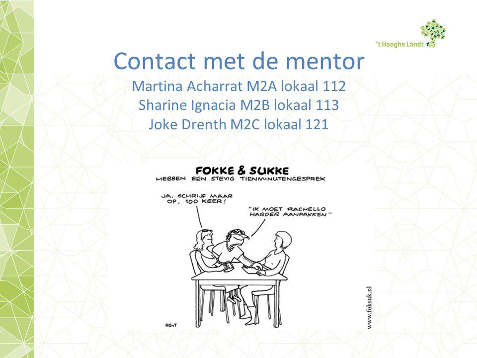 Contact met de mentor Martina Acharrat M2A lokaal 112 Sharine Ignacia M2B lokaal 113 Joke Drenth M2C lokaal 121
