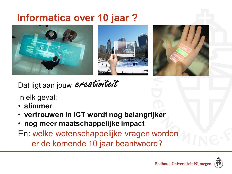 Informatica over 10 jaar ? Dat ligt aan jouw creativiteit In elk geval: slimmer vertrouwen in ICT wordt nog belangrijker nog meer maatschappelijke imp