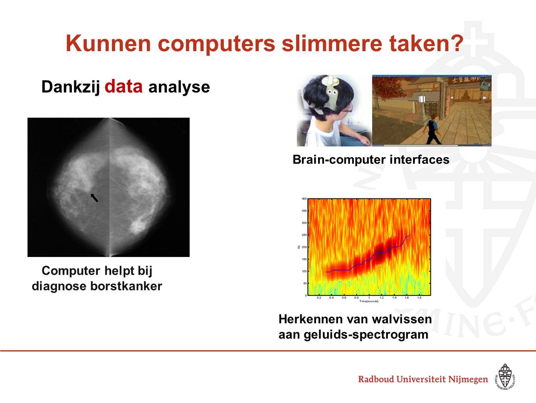 Kunnen computers slimmere taken? Brain-computer interfaces Dankzij data analyse Herkennen van walvissen aan geluids-spectrogram Computer helpt bij dia
