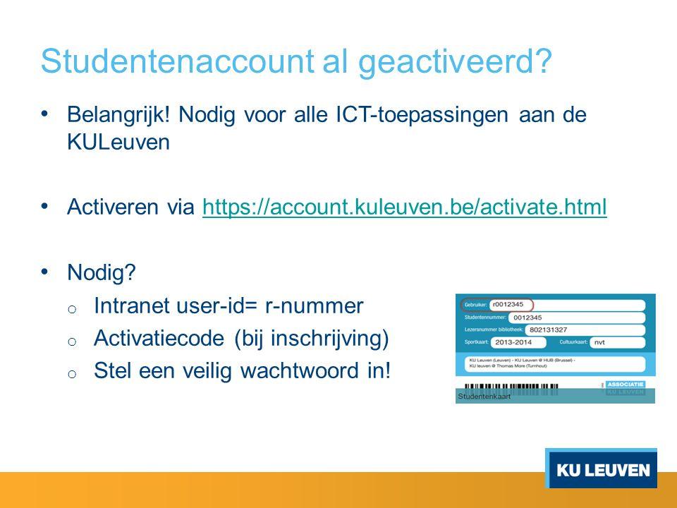 Studentenaccount al geactiveerd? Belangrijk! Nodig voor alle ICT-toepassingen aan de KULeuven Activeren via https://account.kuleuven.be/activate.htmlh