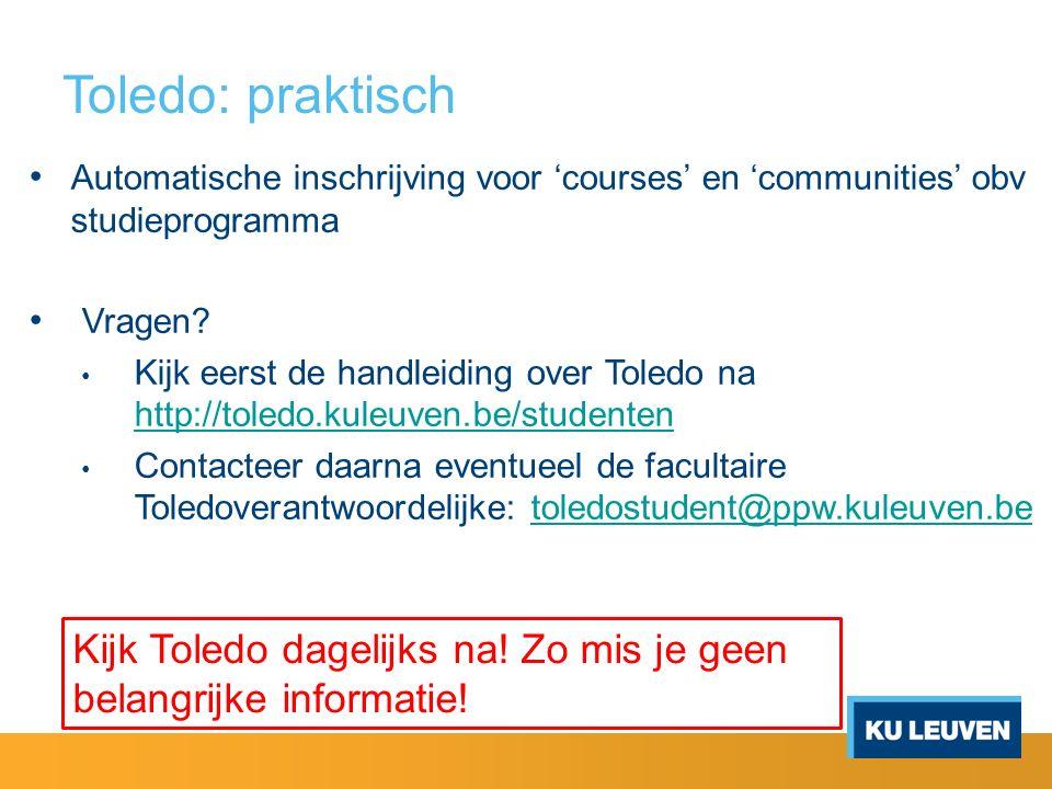 Toledo: praktisch Automatische inschrijving voor 'courses' en 'communities' obv studieprogramma Vragen? Kijk eerst de handleiding over Toledo na http: