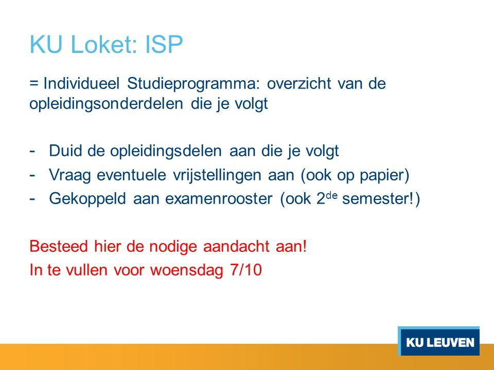 KU Loket: ISP = Individueel Studieprogramma: overzicht van de opleidingsonderdelen die je volgt - Duid de opleidingsdelen aan die je volgt - Vraag eve