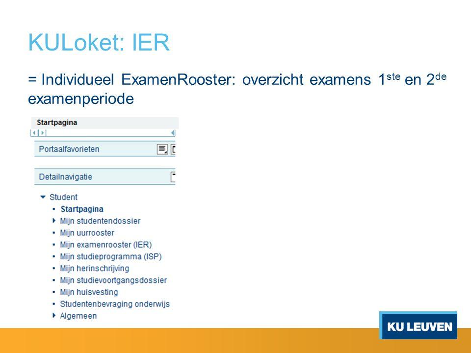 KULoket: IER = Individueel ExamenRooster: overzicht examens 1 ste en 2 de examenperiode