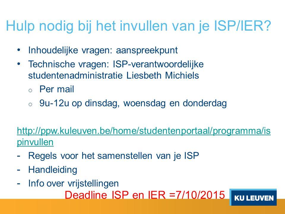 Hulp nodig bij het invullen van je ISP/IER? Inhoudelijke vragen: aanspreekpunt Technische vragen: ISP-verantwoordelijke studentenadministratie Liesbet