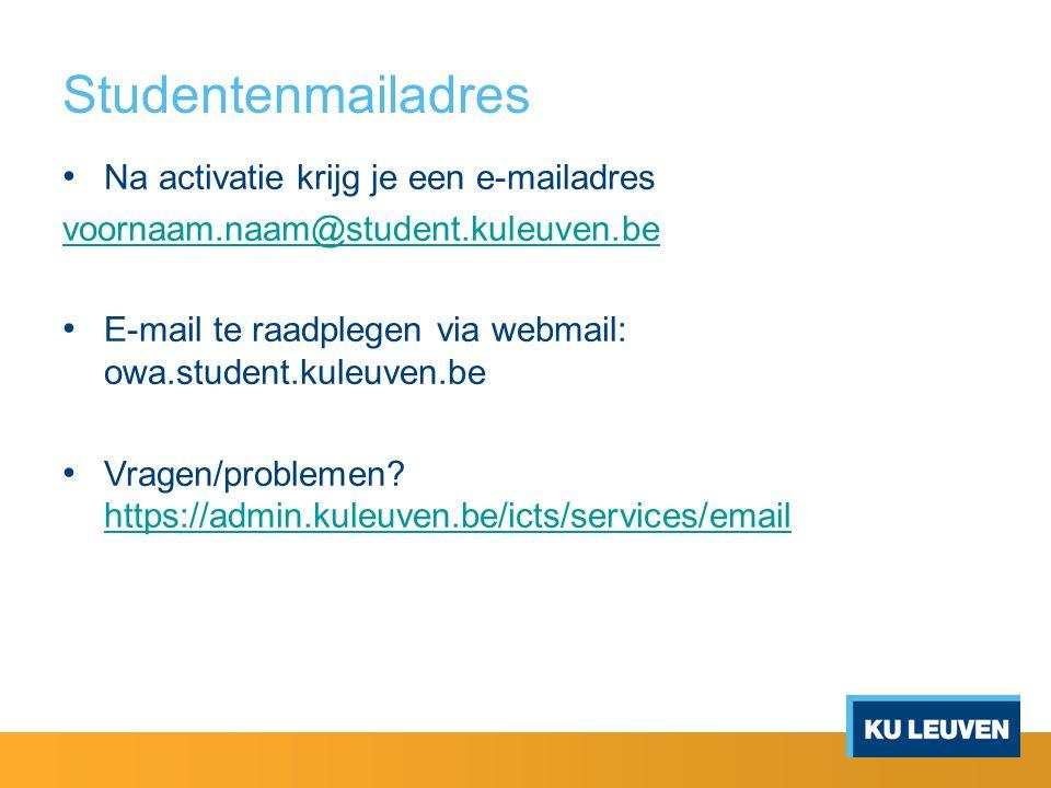 Studentenmailadres Na activatie krijg je een e-mailadres voornaam.naam@student.kuleuven.be E-mail te raadplegen via webmail: owa.student.kuleuven.be Vragen/problemen.