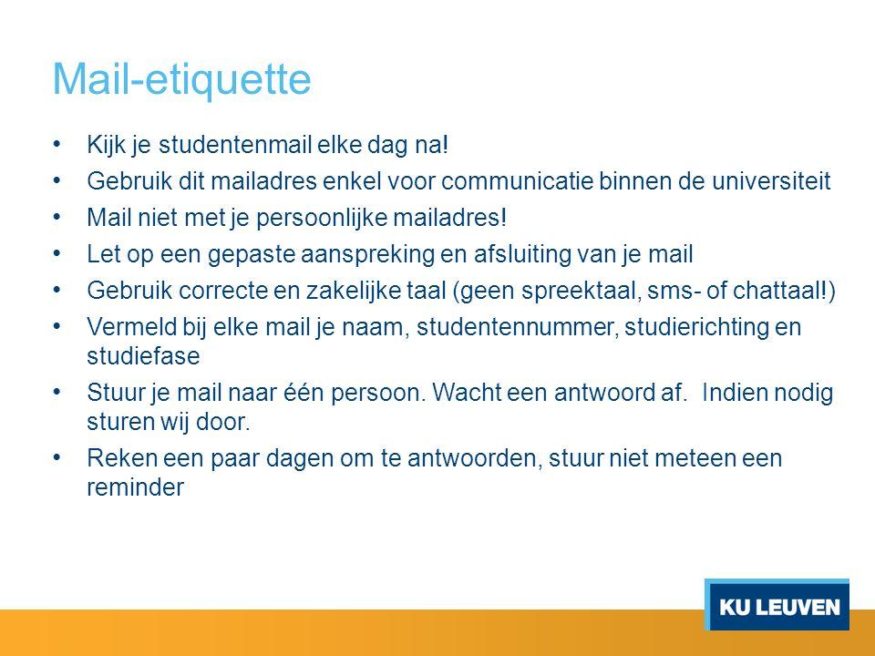 Mail-etiquette Kijk je studentenmail elke dag na! Gebruik dit mailadres enkel voor communicatie binnen de universiteit Mail niet met je persoonlijke m