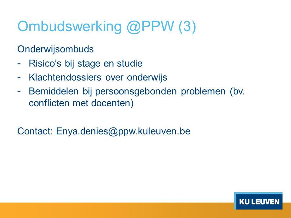 Ombudswerking @PPW (3) Onderwijsombuds - Risico's bij stage en studie - Klachtendossiers over onderwijs - Bemiddelen bij persoonsgebonden problemen (bv.