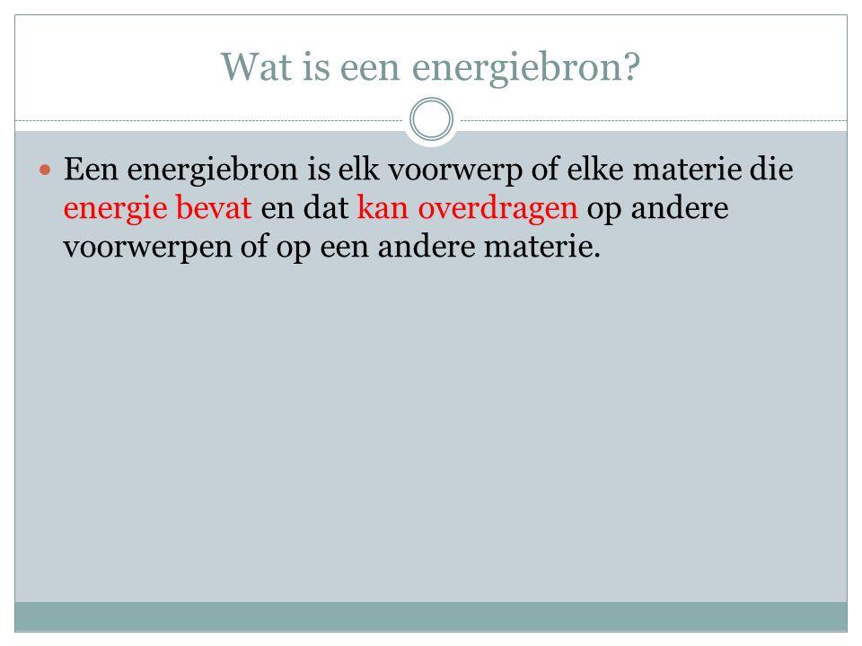 Enkele voorbeelden van energiebronnen De wind De zon Fossiele brandstoffen (aardolie, aardgas, steenkool) Voedsel Brandend hout Een rollende bowlingbal Uranium (kerncentrale) Magneten …
