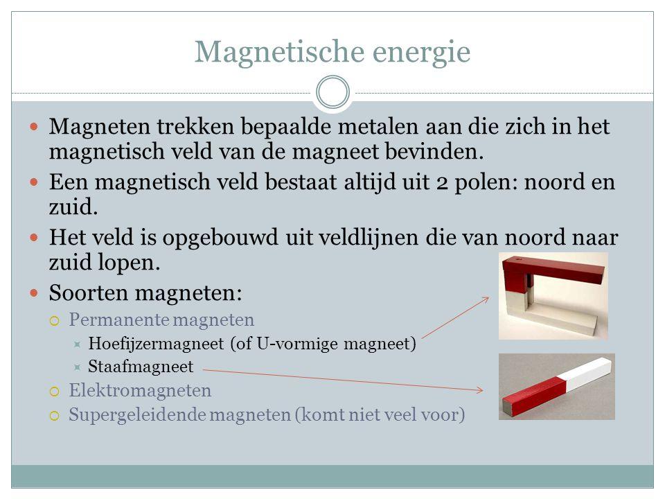 Magnetische energie Magneten trekken bepaalde metalen aan die zich in het magnetisch veld van de magneet bevinden. Een magnetisch veld bestaat altijd