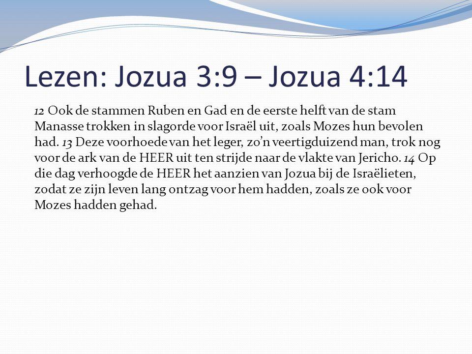 Lezen: Jozua 3:9 – Jozua 4:14 12 Ook de stammen Ruben en Gad en de eerste helft van de stam Manasse trokken in slagorde voor Israël uit, zoals Mozes h