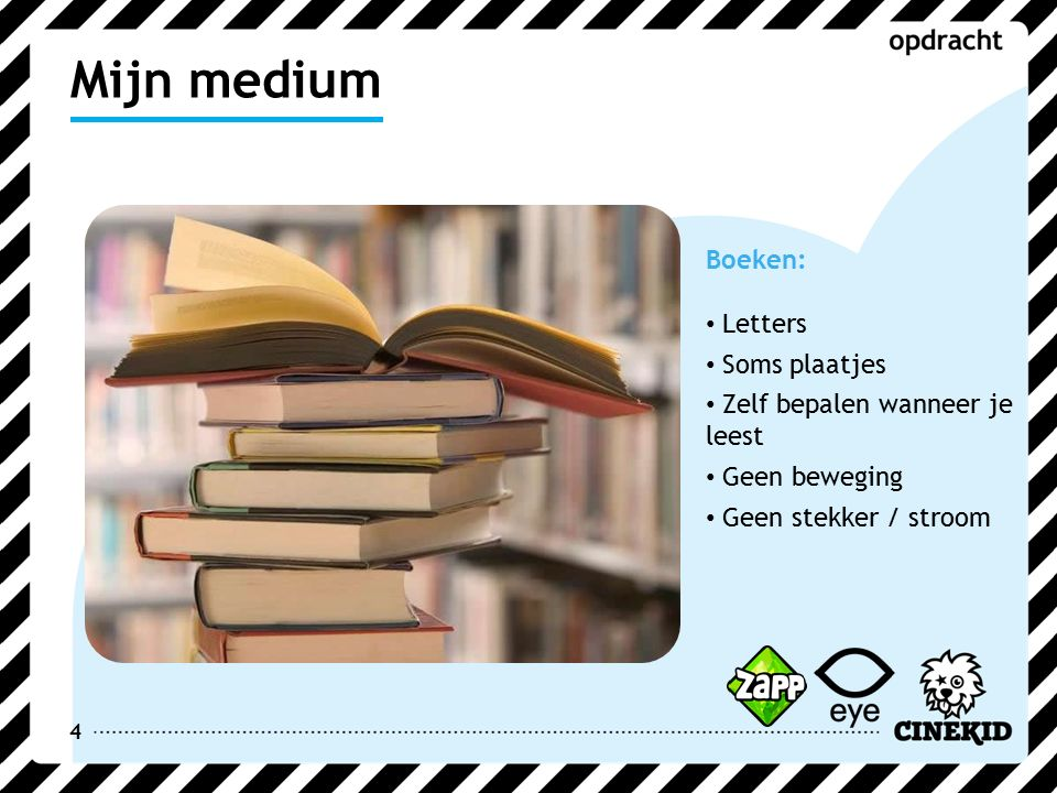 4 Boeken: Letters Soms plaatjes Zelf bepalen wanneer je leest Geen beweging Geen stekker / stroom Mijn medium