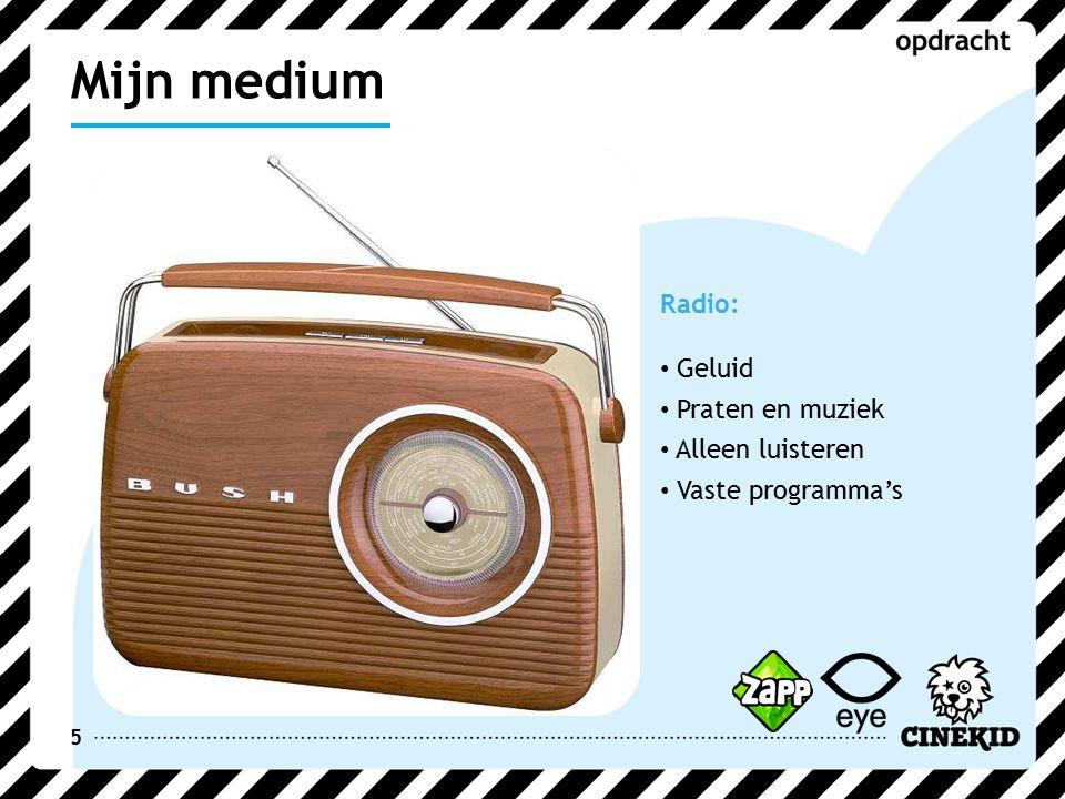 5 Radio: Geluid Praten en muziek Alleen luisteren Vaste programma's Mijn medium