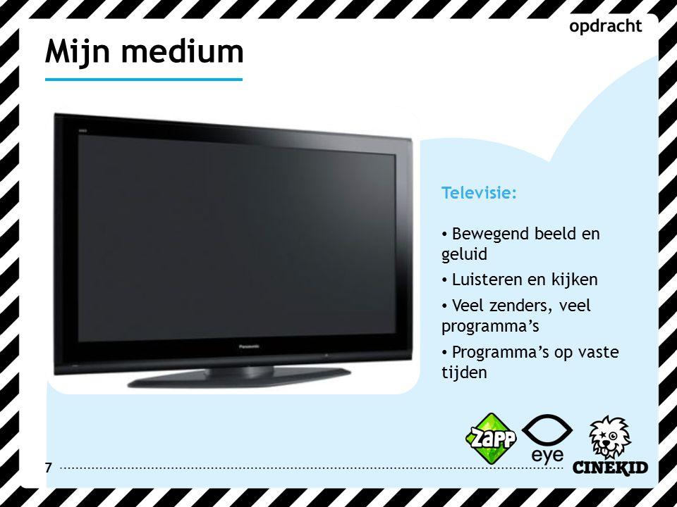 7 Televisie: Bewegend beeld en geluid Luisteren en kijken Veel zenders, veel programma's Programma's op vaste tijden Mijn medium