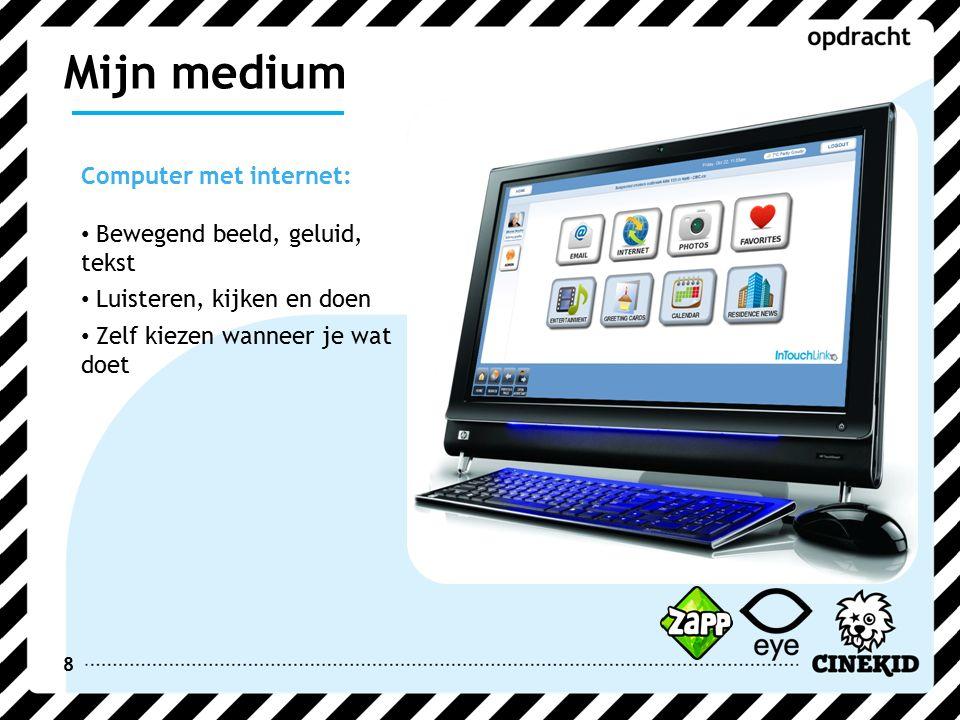 8 Computer met internet: Bewegend beeld, geluid, tekst Luisteren, kijken en doen Zelf kiezen wanneer je wat doet