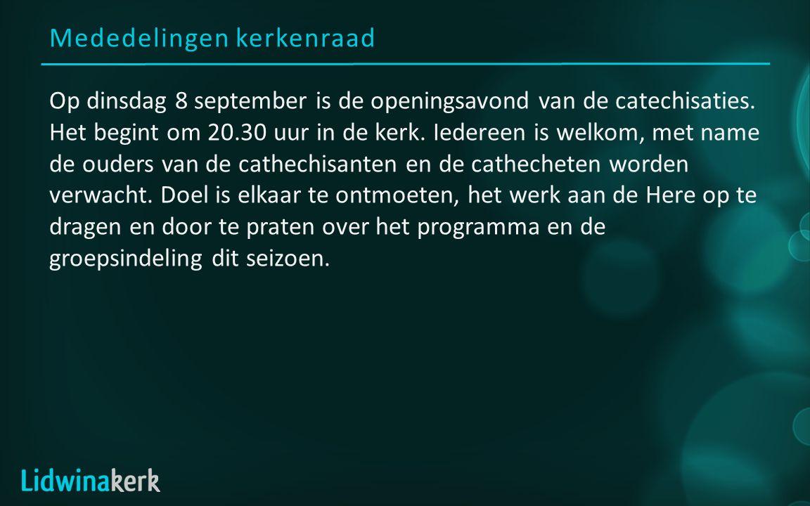 Mededelingen kerkenraad Op dinsdag 8 september is de openingsavond van de catechisaties.