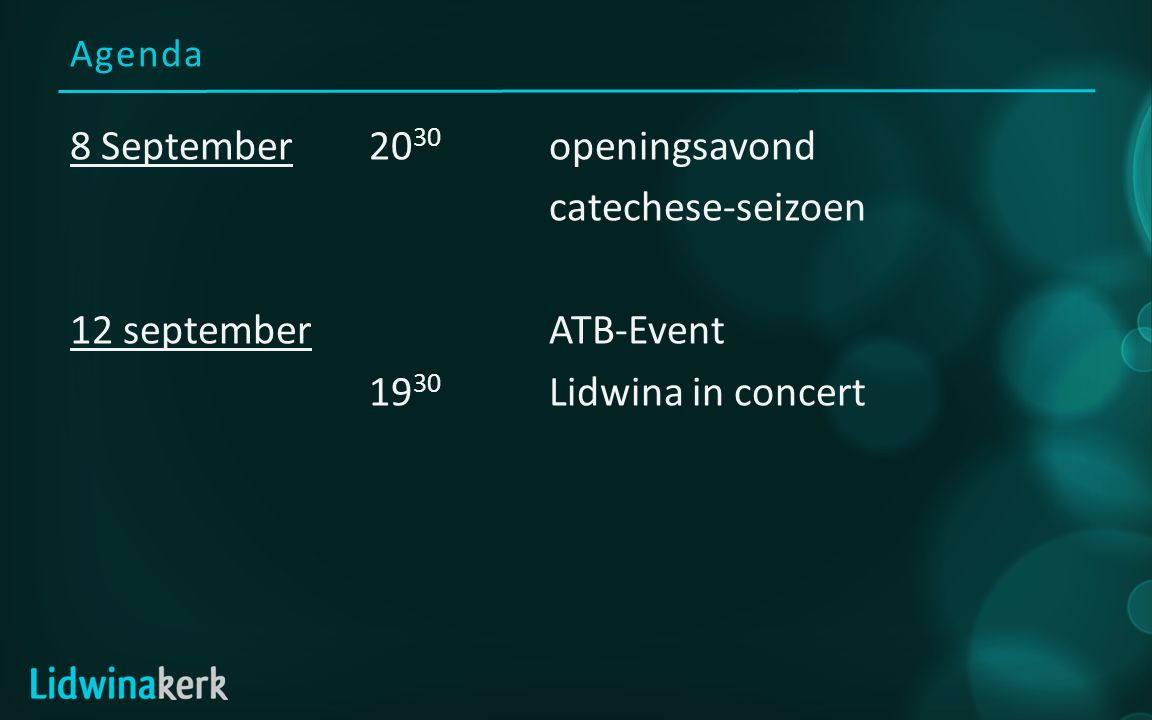Agenda 8 September20 30 openingsavond catechese-seizoen 12 septemberATB-Event 19 30 Lidwina in concert