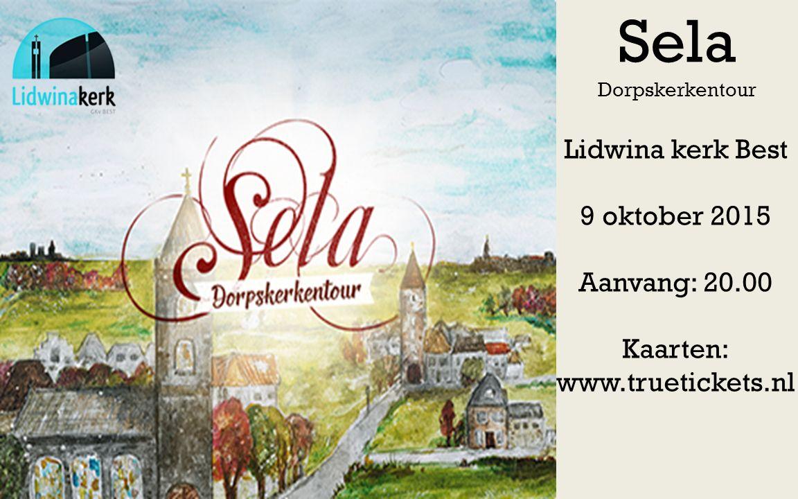 Lidwina kerk Best 9 oktober 2015 Aanvang: 20.00 Kaarten: www.truetickets.nl Sela Dorpskerkentour