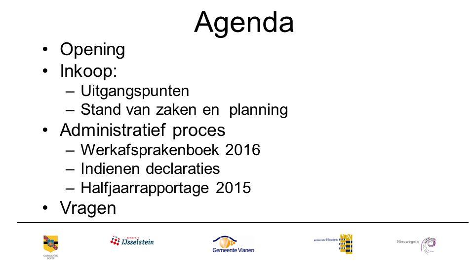 Agenda Opening Inkoop: –Uitgangspunten –Stand van zaken en planning Administratief proces –Werkafsprakenboek 2016 –Indienen declaraties –Halfjaarrappo