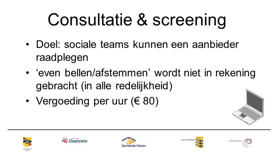 Consultatie & screening Doel: sociale teams kunnen een aanbieder raadplegen 'even bellen/afstemmen' wordt niet in rekening gebracht (in alle redelijkh