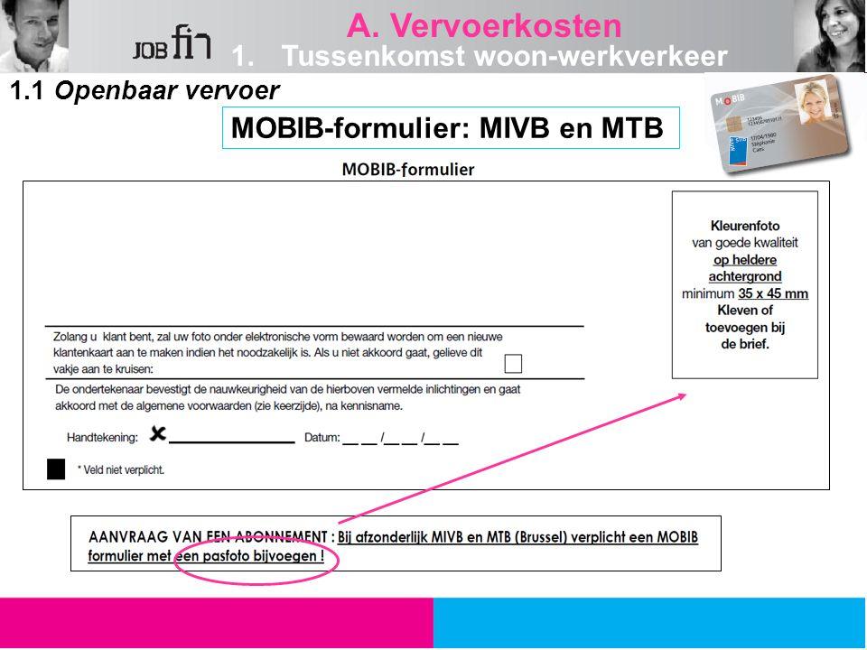 1.1 Openbaar vervoer MOBIB-formulier: MIVB en MTB A. Vervoerkosten 1.Tussenkomst woon-werkverkeer