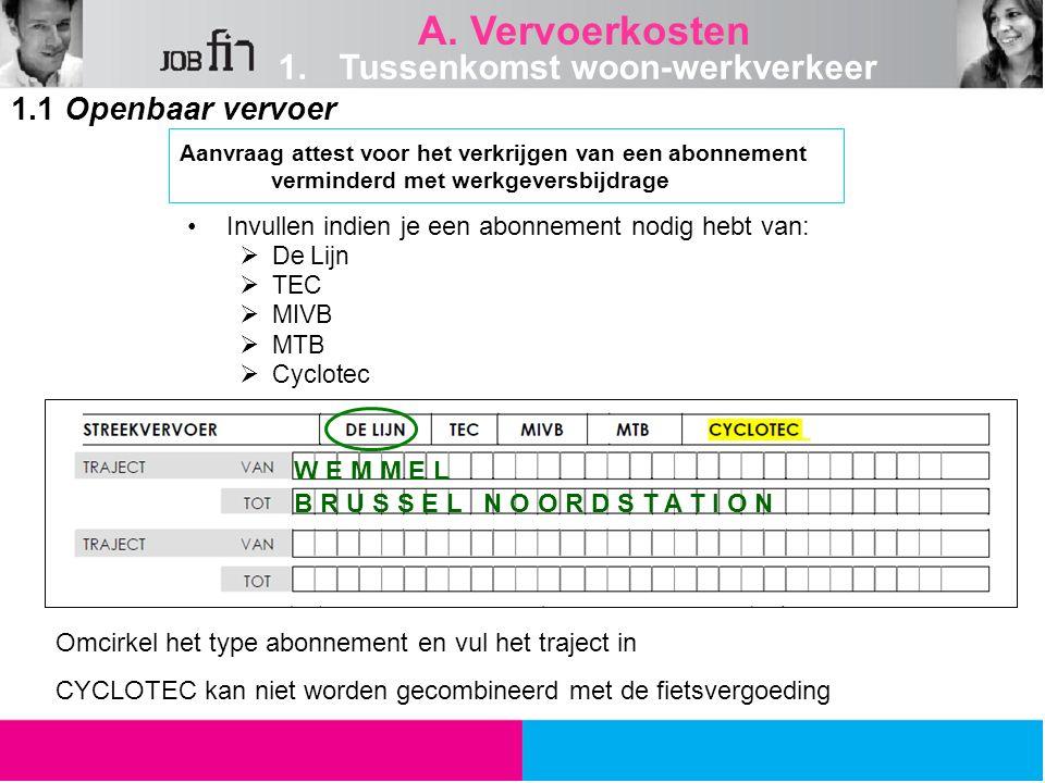 Invullen indien je een abonnement nodig hebt van:  De Lijn  TEC  MIVB  MTB  Cyclotec Omcirkel het type abonnement en vul het traject in CYCLOTEC