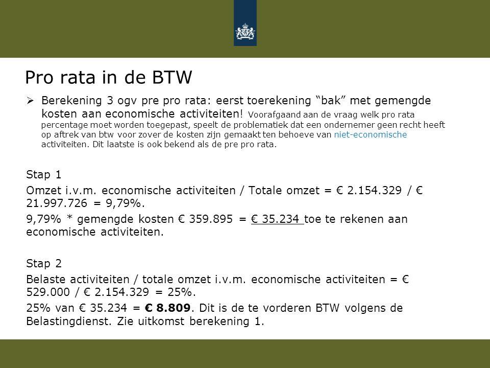 """Pro rata in de BTW  Berekening 3 ogv pre pro rata: eerst toerekening """"bak"""" met gemengde kosten aan economische activiteiten! Voorafgaand aan de vraag"""