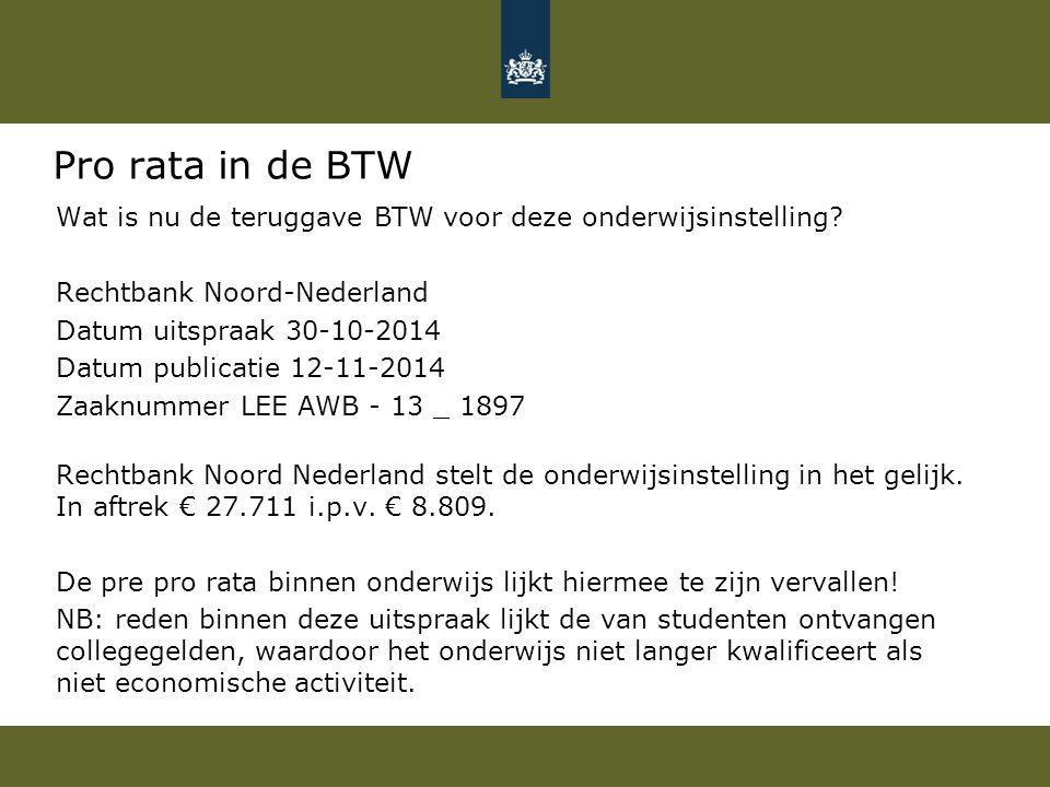 Pro rata in de BTW Wat is nu de teruggave BTW voor deze onderwijsinstelling? Rechtbank Noord-Nederland Datum uitspraak 30-10-2014 Datum publicatie 12-