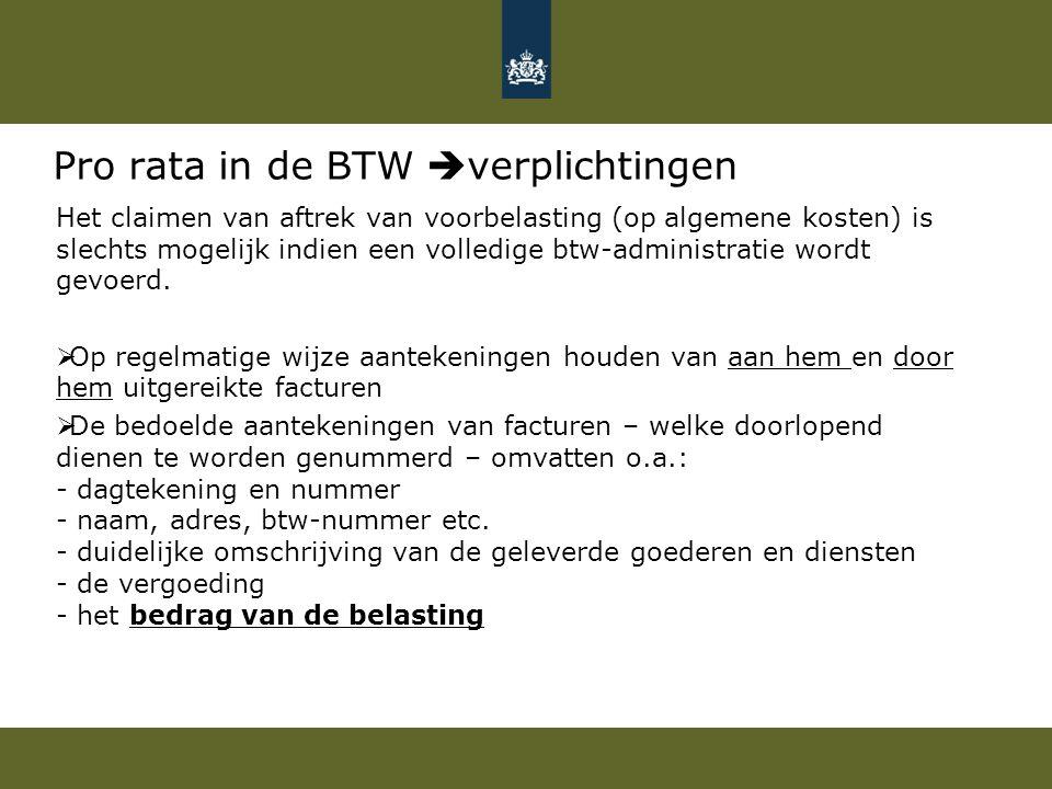 Pro rata in de BTW  verplichtingen Het claimen van aftrek van voorbelasting (op algemene kosten) is slechts mogelijk indien een volledige btw-adminis