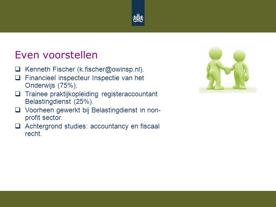  Kenneth Fischer (k.fischer@owinsp.nl).  Financieel inspecteur Inspectie van het Onderwijs (75%).  Trainee praktijkopleiding registeraccountant Bel