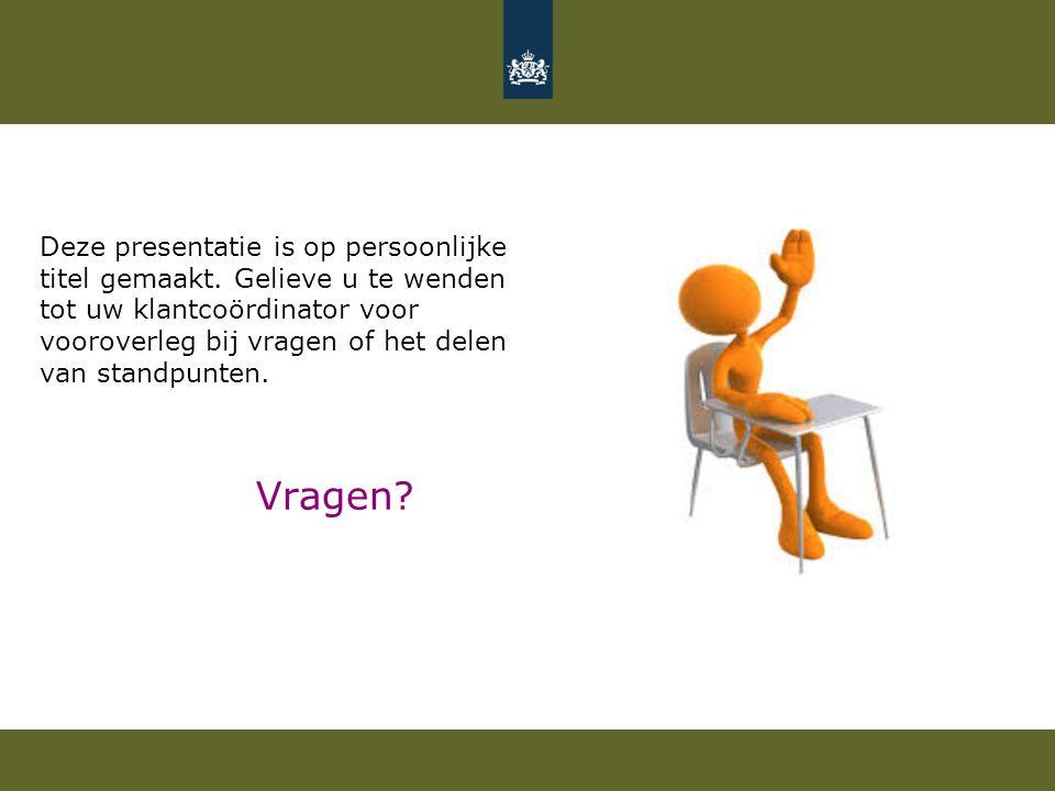 Vragen? Deze presentatie is op persoonlijke titel gemaakt. Gelieve u te wenden tot uw klantcoördinator voor vooroverleg bij vragen of het delen van st